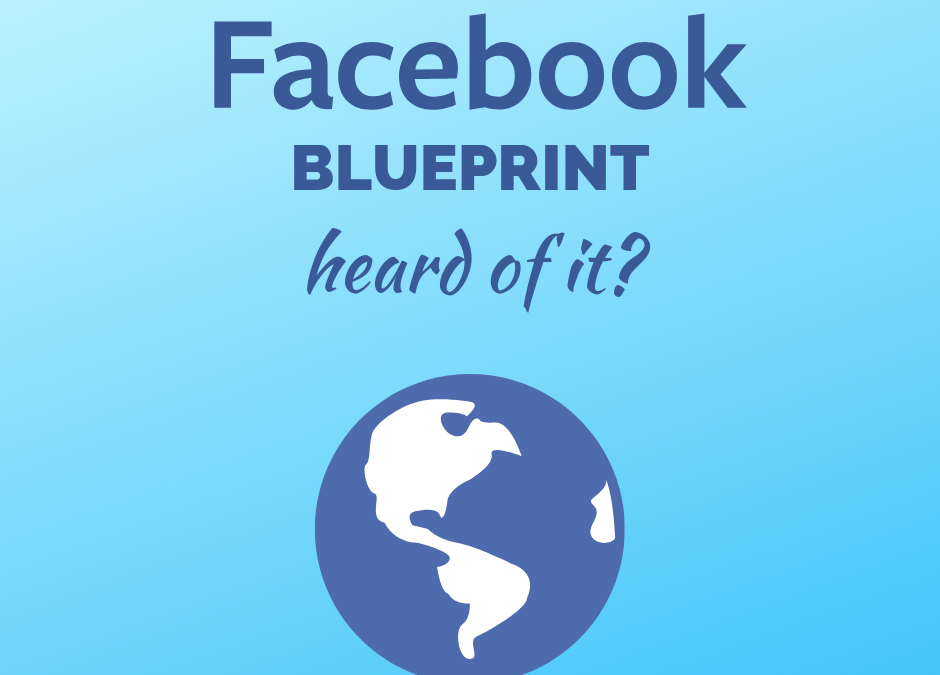 Have you heard of Facebook Blueprint?